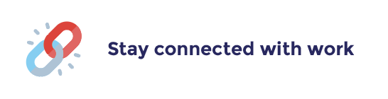 stay connected with work
